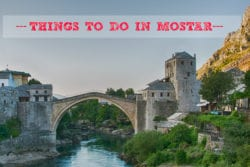Things To Do In Mostar, Bosnia & Herzegovina